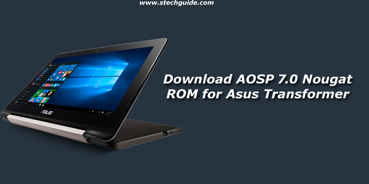 Download and Install AOSP 7.0 Nougat ROM for Asus Transformer