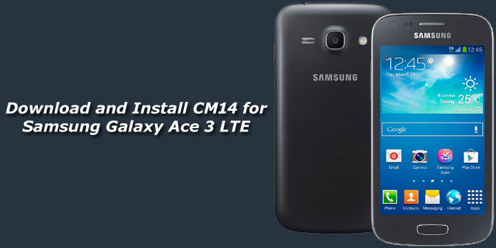 Download and Install Unofficial CM14 for Samsung Galaxy Ace 3 LTE
