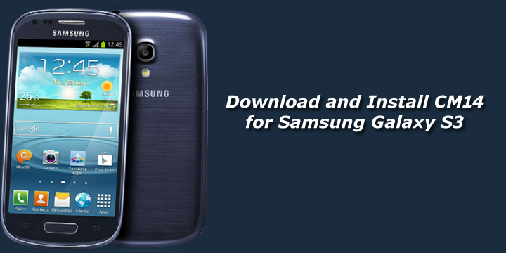 Download and Install Unofficial CM14 for Samsung Galaxy S3