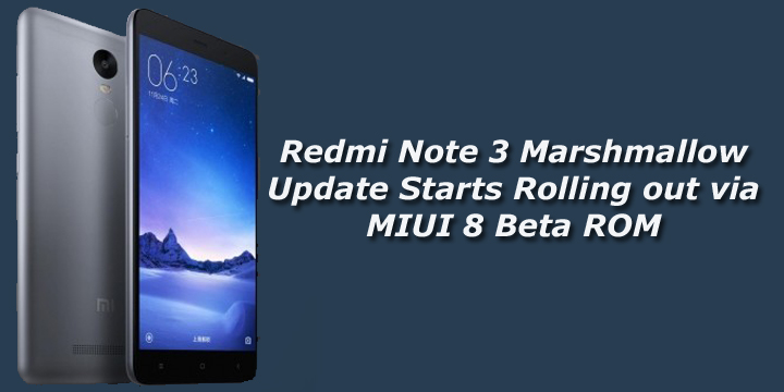Redmi Note 3 Marshmallow Update Starts Rolling out via MIUI 8 Beta ROM