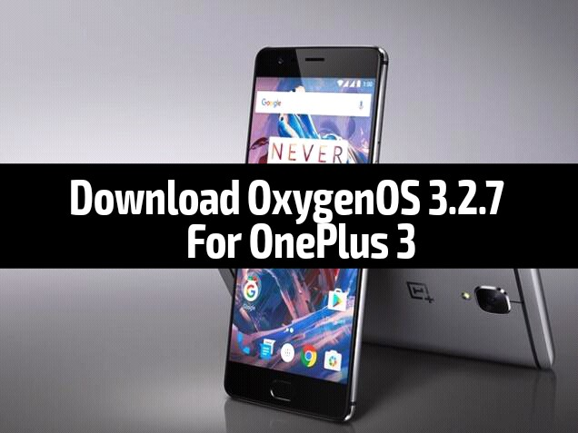 Download OxygenOS 3.2.7 for OnePlus 3