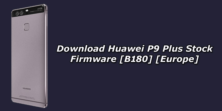 Download Huawei P9 Plus Stock Firmware [B180] [Europe]