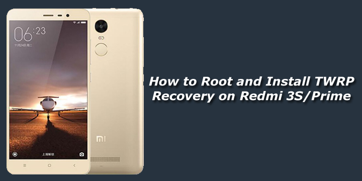 How to Root and Install TWRP Recovery on Redmi 3S/Prime