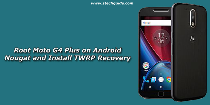 Root Moto G4 Plus on Android Nougat and Install TWRP Recovery