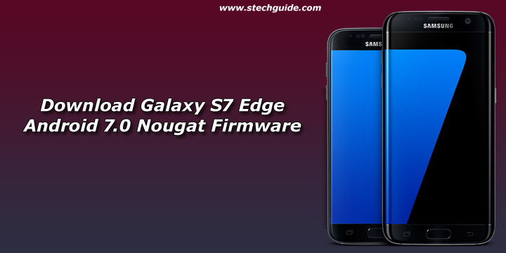 Download Galaxy S7 Edge Android 7.0 Nougat Firmware