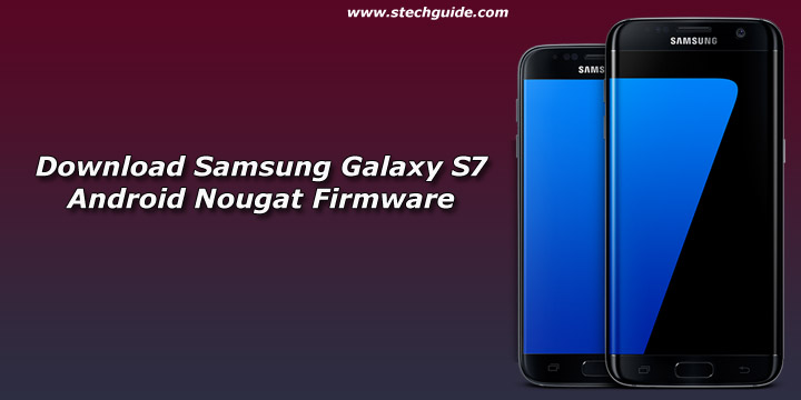 Download Samsung Galaxy S7 Android Nougat Firmware