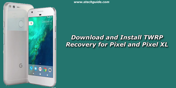 Download and Install TWRP Recovery for Google Pixel and Pixel XL