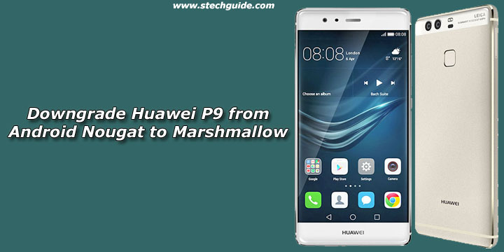 How to Downgrade Huawei P9 from Android Nougat to Marshmallow