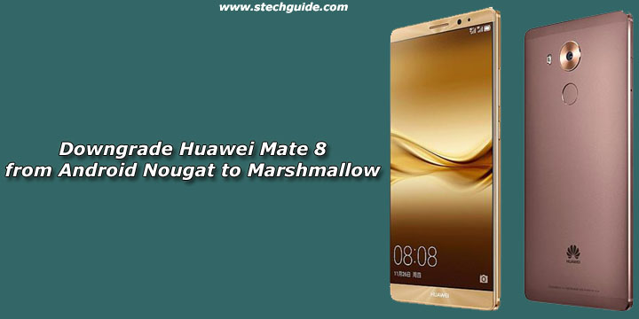 Downgrade Mate 8 from Android Nougat to Marshmallow