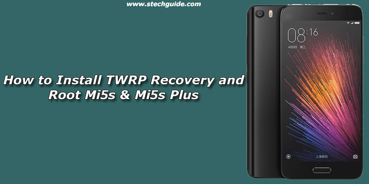 How to Install TWRP Recovery and Root Mi5s & Mi5s Plus