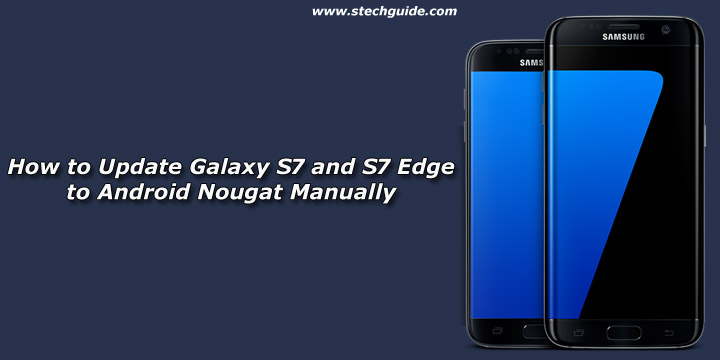 How to Update Galaxy S7 and S7 Edge to Android Nougat Manually