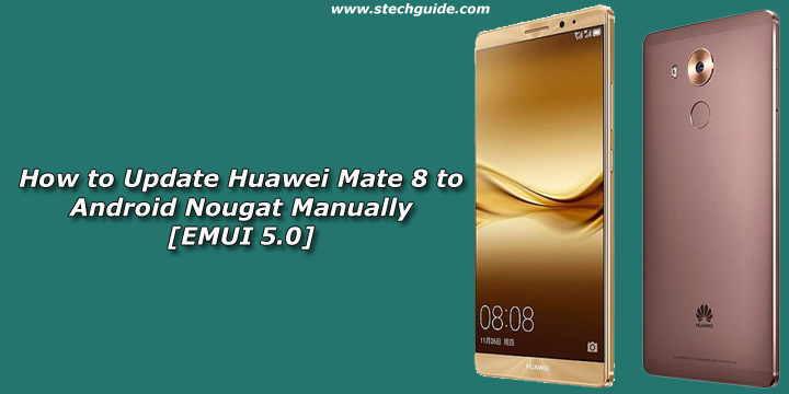 How to Update Huawei Mate 8 to Android Nougat Manually [EMUI 5.0]