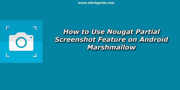 How to Use Nougat Partial Screenshot Feature on Android Marshmallow