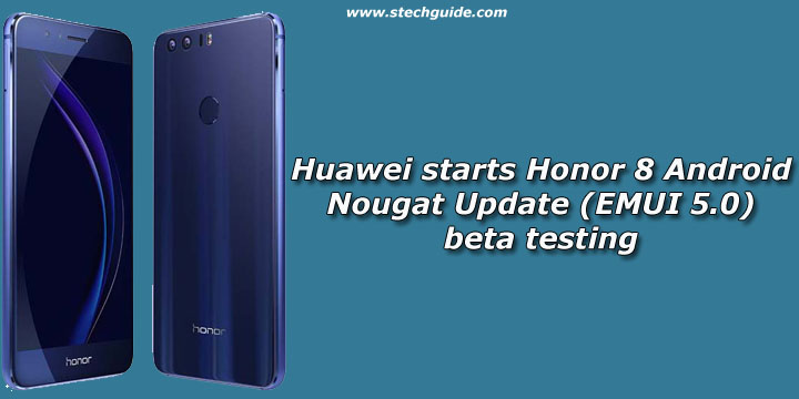 Huawei starts Honor 8 Android Nougat Update (EMUI 5.0) beta testing