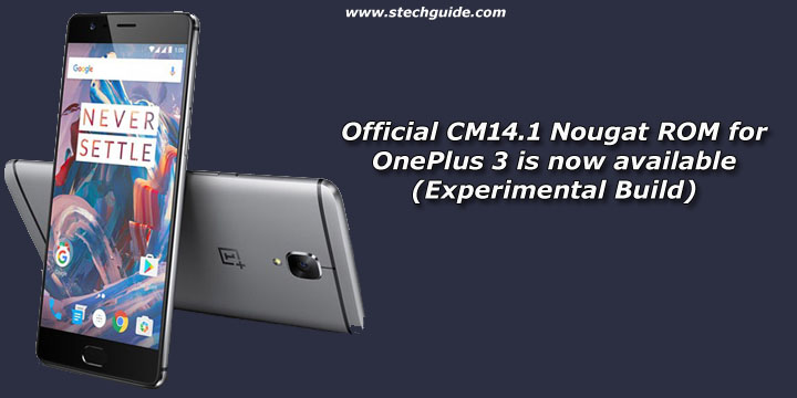 Official CM14.1 Nougat ROM for OnePlus 3 is now available (Experimental Build)