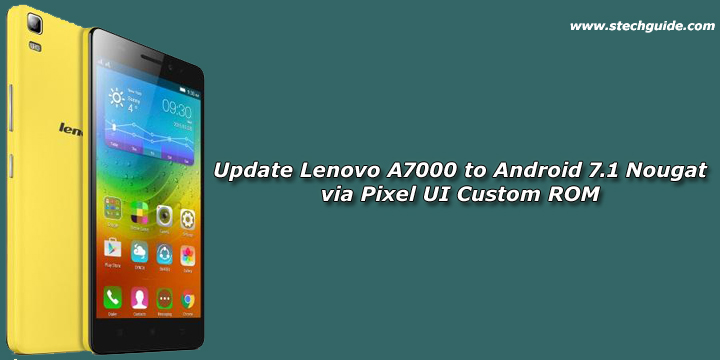 Update Lenovo A7000 to Android 7 1 Nougat via Pixel UI