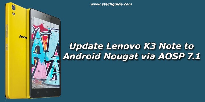 Update Lenovo K3 Note to Android Nougat via AOSP 7 1