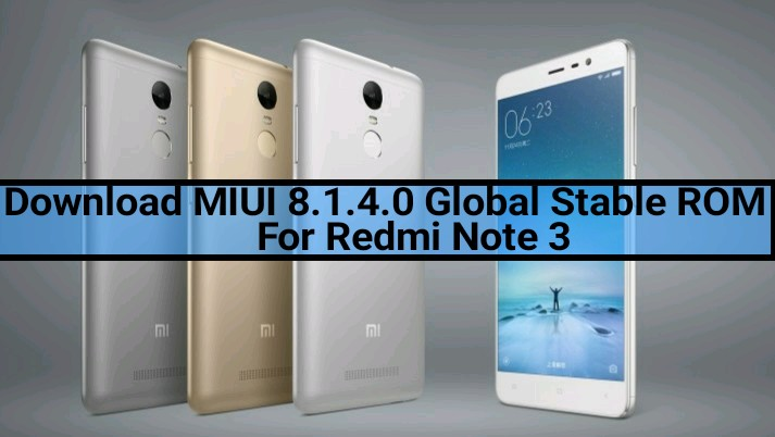 MIUI 8.1.4.0 Global Stable ROM for Redmi Note 3