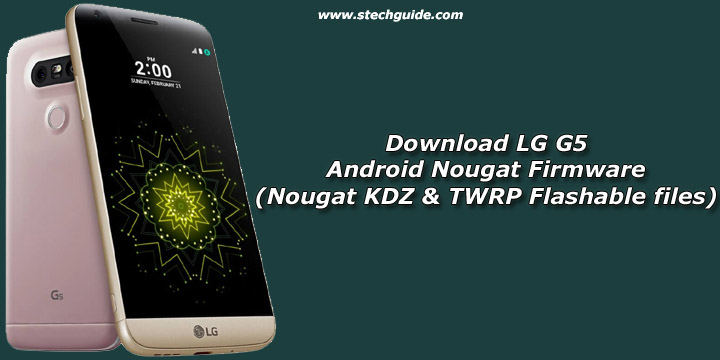Download LG G5 Android Nougat Firmware (Nougat KDZ & TWRP files)