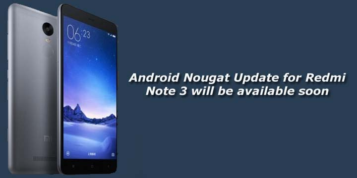 Android Nougat Update for Redmi Note 3 will be available soon