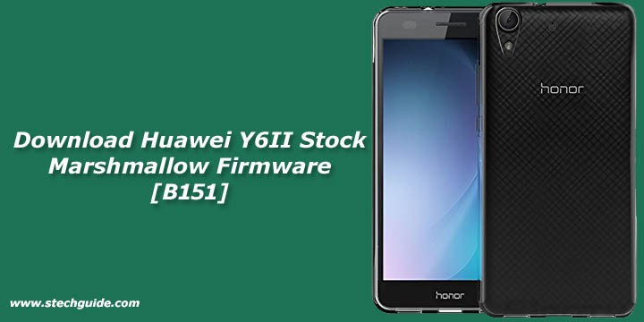 Download Huawei Y6II Stock Marshmallow Firmware [B151]
