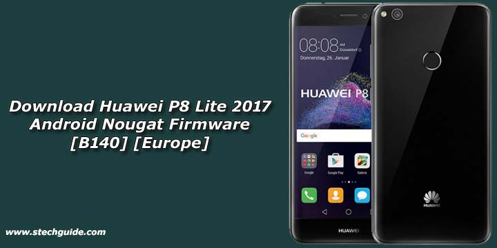 Download Huawei P8 Lite 2017 Android Nougat Firmware [B140] [Europe]