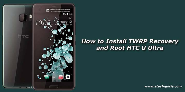 How to Install TWRP Recovery and Root HTC U Ultra