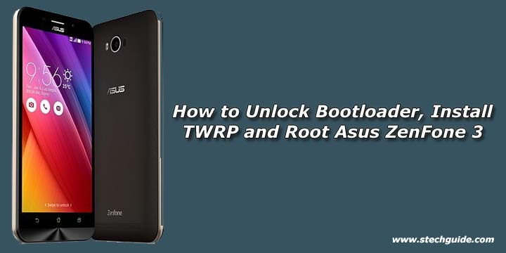 How to Unlock Bootloader, Install TWRP and Root Asus ZenFone 3