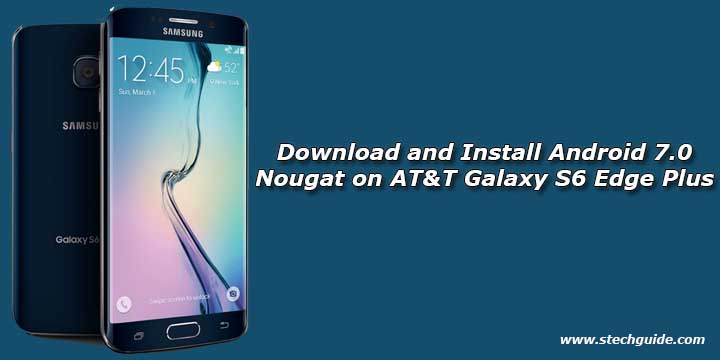 Download and Install Android 7.0 Nougat on AT&T Galaxy S6 Edge Plus