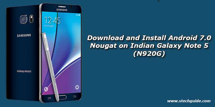 Download and Install Android 7.0 Nougat on Indian Galaxy Note 5 (N920G)