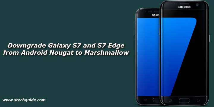 How to Downgrade Galaxy S7 and S7 Edge from Android Nougat to Marshmallow