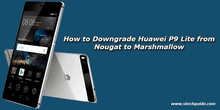 How to Downgrade Huawei P9 Lite from Nougat to Marshmallow