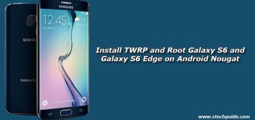 How to Install TWRP and Root Galaxy S6 and Galaxy S6 Edge on Android Nougat