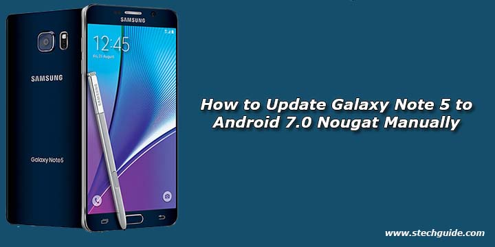 How to Update Galaxy Note 5 to Android 7.0 Nougat Manually