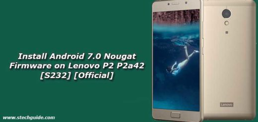 Install Android 7.0 Nougat Firmware on Lenovo P2 P2a42 [S232] [Official]
