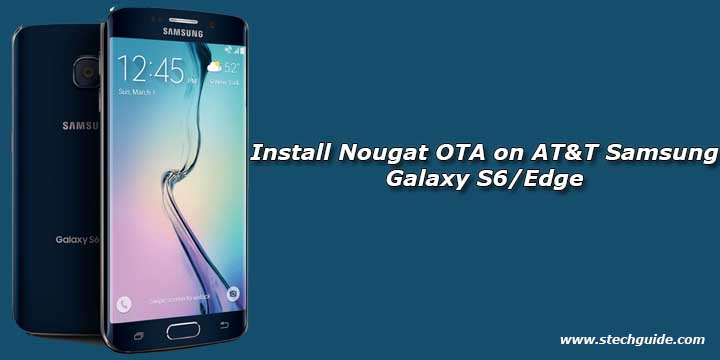 Install Nougat OTA on AT&T Samsung Galaxy S6/edge