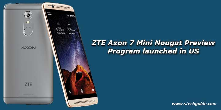 ZTE Axon 7 Mini Nougat Preview Program launched in US