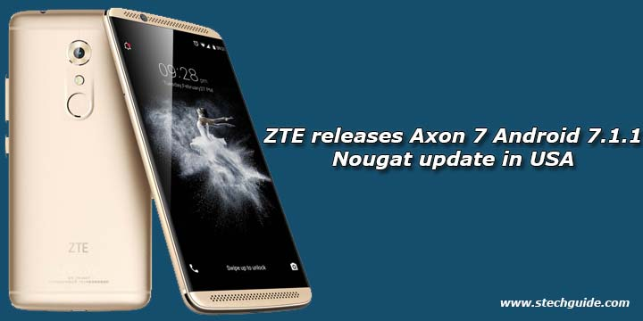 ZTE releases Axon 7 Android 7.1.1 Nougat update in USA