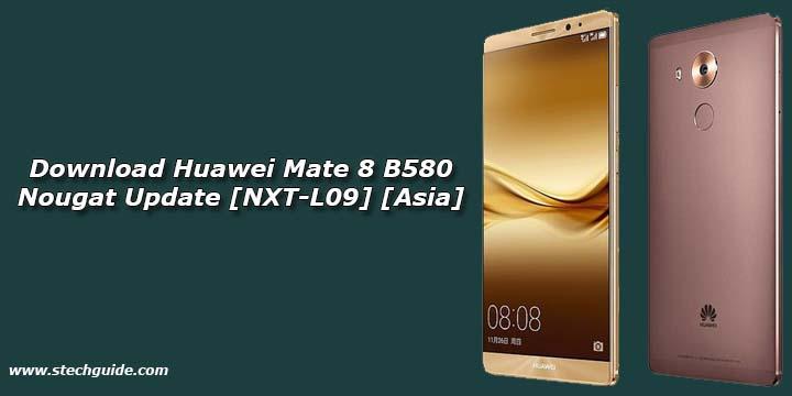 Download Huawei Mate 8 B580 Nougat Update [NXT-L09] [Asia]