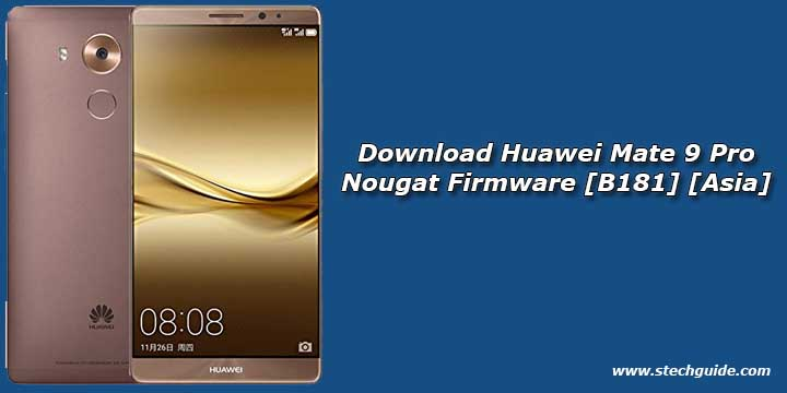 Download Huawei Mate 9 Pro Nougat Firmware [B181] [Asia]