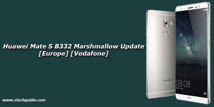 Download Huawei Mate S B332 Marshmallow Update [Europe] [Vodafone]