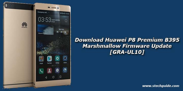 Download Huawei P8 Premium B395 Marshmallow Firmware Update [GRA-UL10]