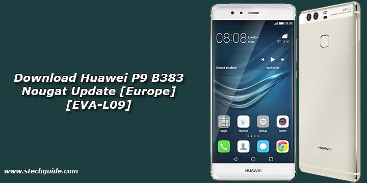 Download Huawei P9 B383 Nougat Update [Europe] [EVA-L09]
