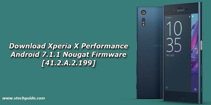 Download Xperia X Performance Android 7.1.1 Nougat Firmware [41.2.A.2.199]