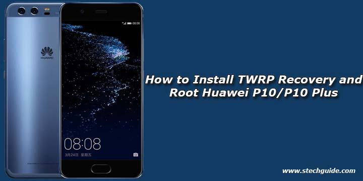 How To Install Twrp Recovery And Root Huawei P10 P10 Plus