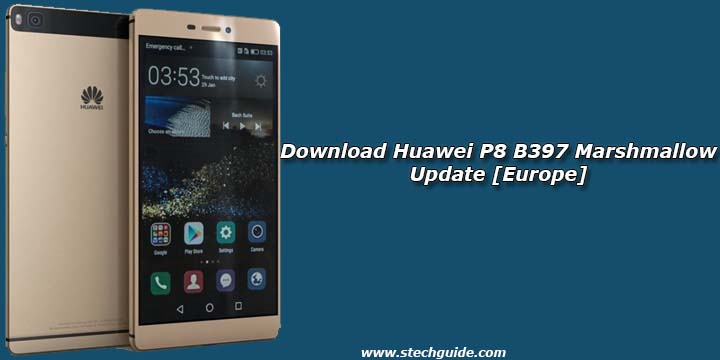 Download Huawei P8 B397 Marshmallow Update [Europe]