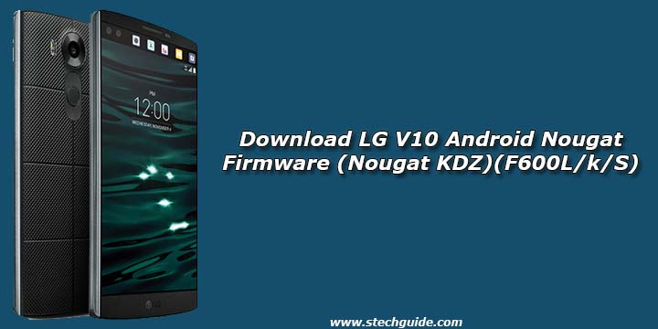 Download LG V10 Android Nougat Firmware (Nougat KDZ)(F600L/k/S)
