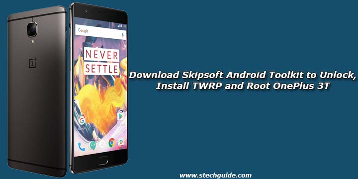 download skipsoft android toolkit to unlock install twrp and root oneplus 3t. Black Bedroom Furniture Sets. Home Design Ideas