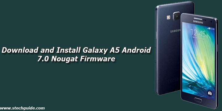 Install Android Nougat 7 0 Update For Redmi Note 4: Download And Install Galaxy A5 Android 7.0 Nougat Firmware