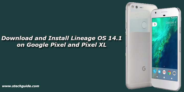 Download and Install Lineage OS 14.1 on Google Pixel and Pixel XL